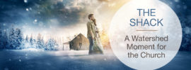 The Shack A Watershed Moment For The Church | Hope For Life Biblical Counseling